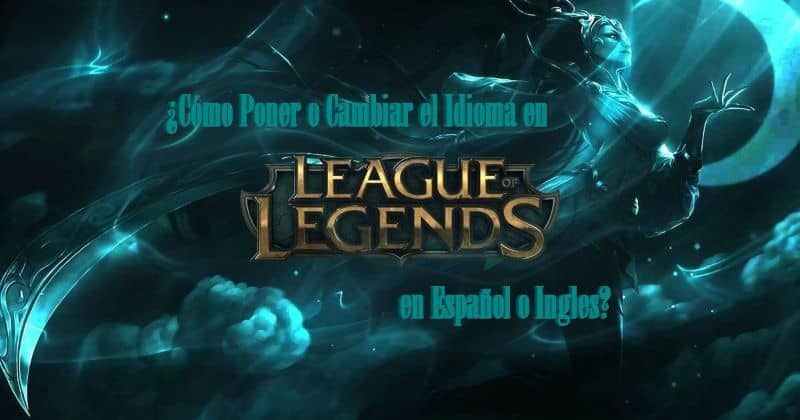 How to put or change the language in LoL / League of Legends in Spanish or English?  (Example)