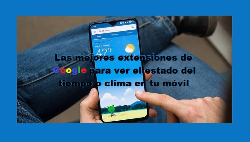 The Best Google Extensions to see the Weather or Weather on your Mobile or PC