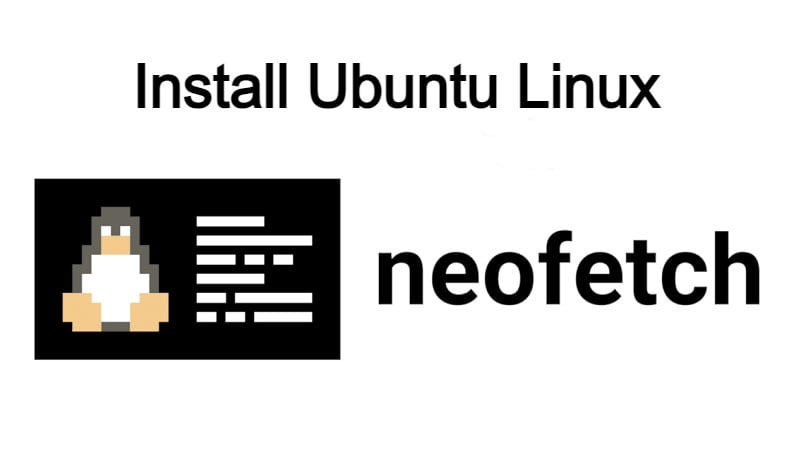 How To Install Ubuntu Linux Neofetch To Know The Information System